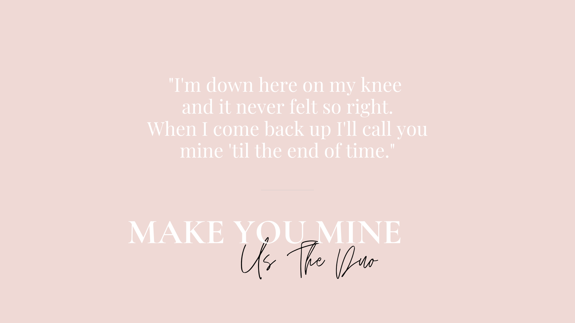 Song lyrics for bridal shower from 'make you mine' by Us the Duo