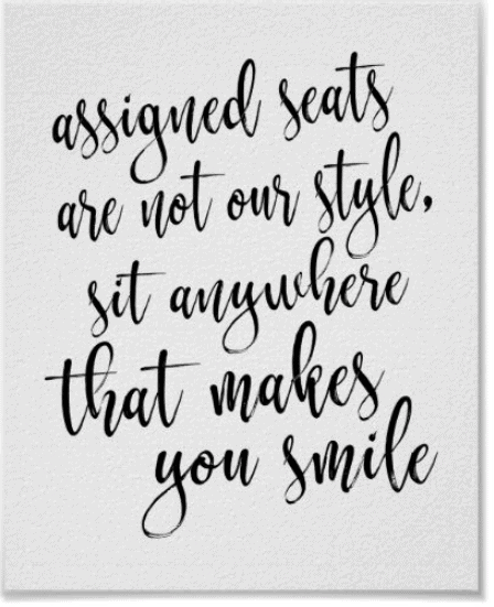 """White poster with black calligraphy. Text reads """"assign seats are not our style, sit anywhere that makes you smile"""""""