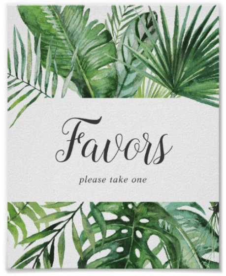 """Tropical themed wedding sign for favors. Text reads """"favors please take one"""" with tropical leaves."""